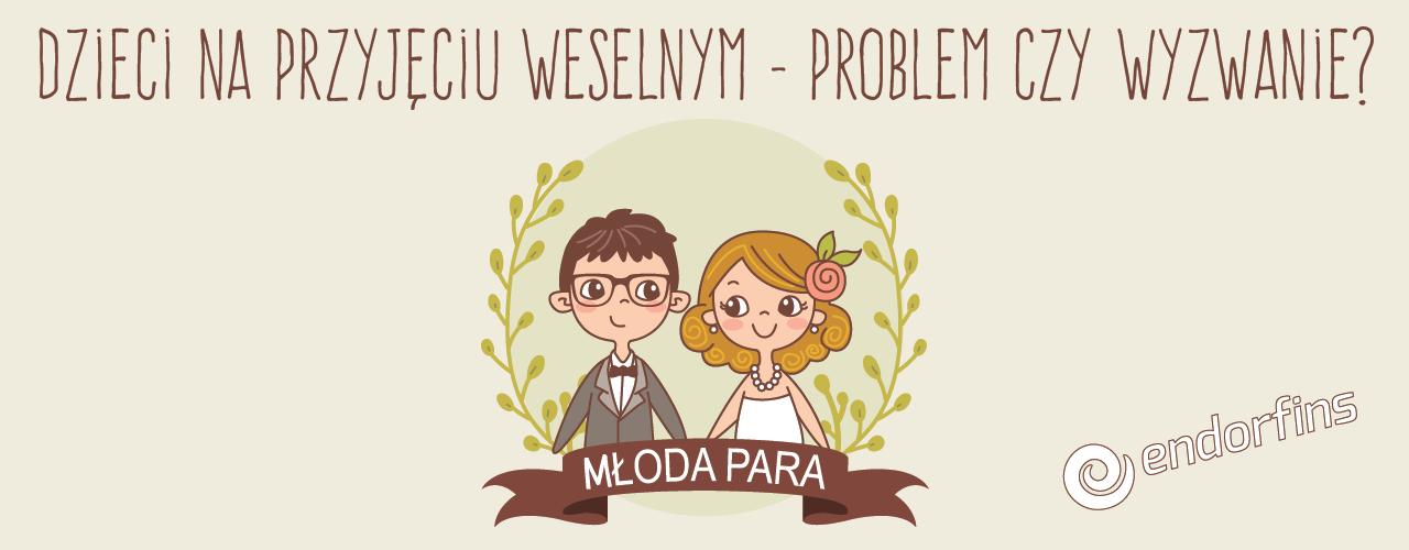 animator na przyjęcie welene, animator zabaw na wesele, zabawianie dzieci na weselu - Warszawa, Poznań, Łódź, Konin